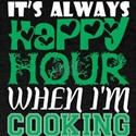 Its Always Happy Hour When Im Cooking T-Shirt