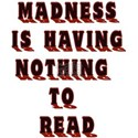 Madness is having Nothing To Read5.png T-Shirt