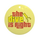 The Dive Is Right Ornament (Round)